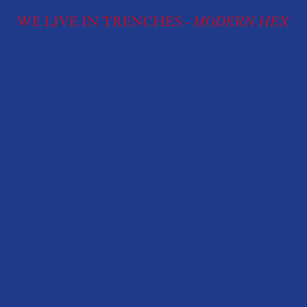 We Live In Trenches - Modern Hex